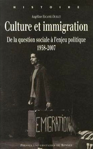 Angéline Escafré-Dublet, Culture et immigration. De la question sociale à l'enjeu politique, 1958-2007, Rennes, PUR, 2014, 259 p.